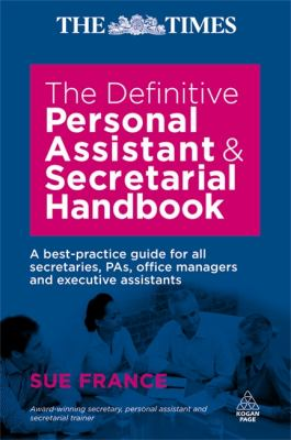 The Definitive Personal Assistant & Secretarial Handbook : A Best-Practice Guide For All Secretaries, PAs, Office Managers And Executive Assistants Book Cover