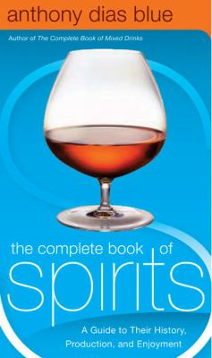 The Complete Book Of Spirits : A Guide To Their History, Production, And Enjoyment Book Cover
