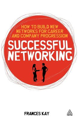 Successful Networking : How To Build New Networks For Career And Company Progression Book Cover